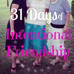 A 31 Day Series on being intentional in Friendships