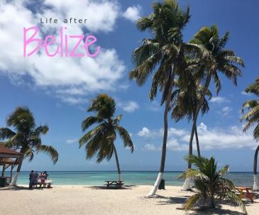 life after Belize